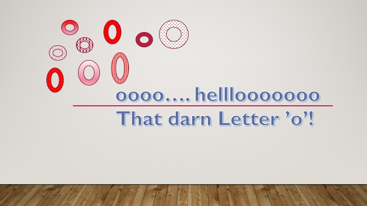 The letter 'o' is difficult